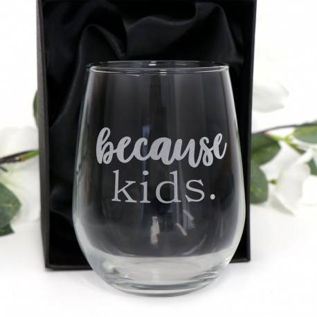 Because Kids Laser Engraved Stemless Wine Glass
