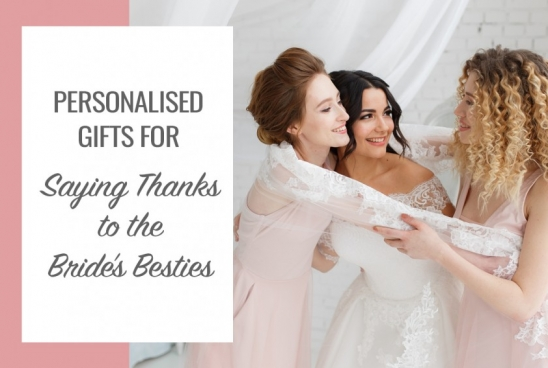 Personalised Gifts To Say Thanks to the Bride's Besties