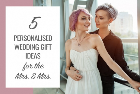 5 Personalised Wedding Gifts Ideas for the Mrs & Mrs