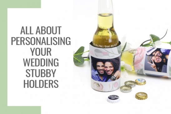 All About Personalising Your Wedding Stubby Holders