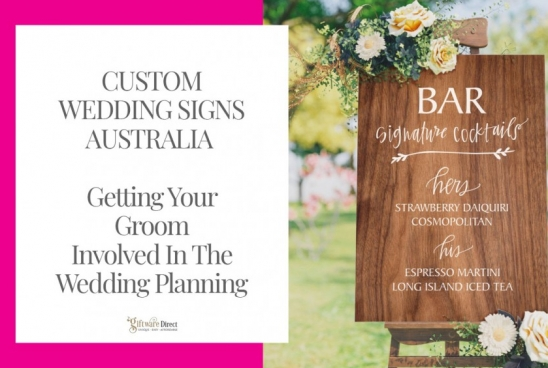 Custom Wedding Signs Australia - Getting The Groom Involved In Wedding Planning