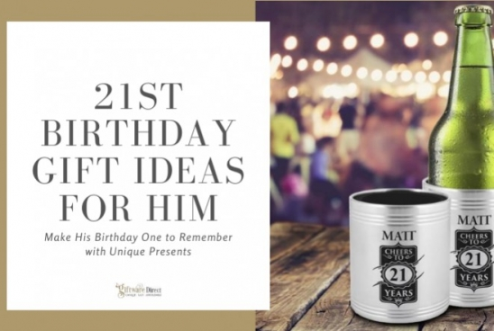21st Birthday Gift Ideas for Him -Make Birthday One to Remember With Unique Pres