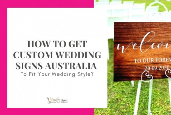 How To Get Custom Wedding Signs Australia To Fit Your Wedding Style