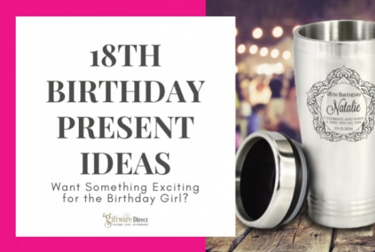18th Birthday Present Ideas - Want Something Exciting For the Birthday Girl?
