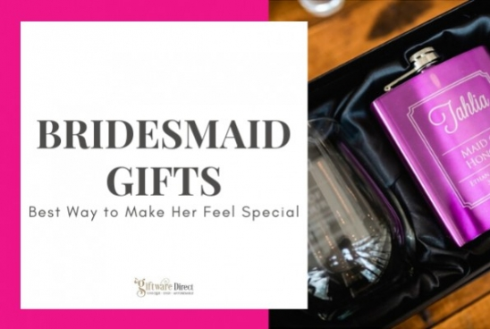 Bridesmaid Gifts - Best Way to Make Her Feel Special