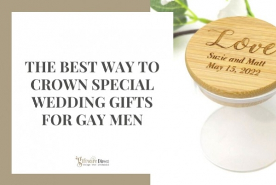 The Best Way to Crown Special Wedding Gifts for Gay Men
