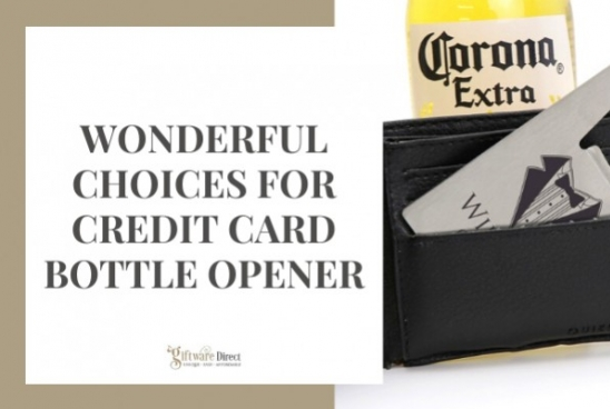 Wonderful Choices for Credit Card Bottle Opener