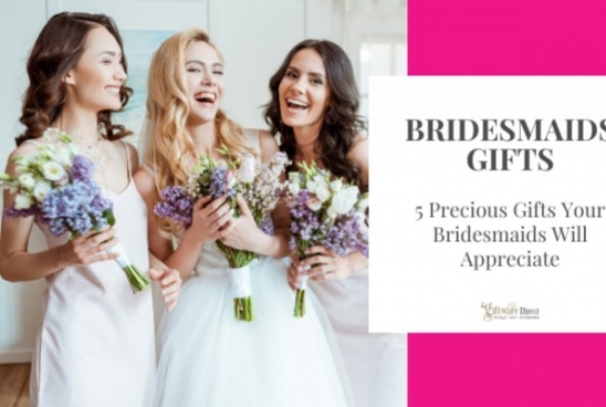 Bridesmaid Gifts - 5 Precious Gifts Your Bridesmaids Will Appreciate