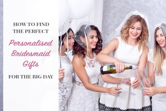 How to Find The Perfect Personalised Bridesmaid Gifts For The Big Day?