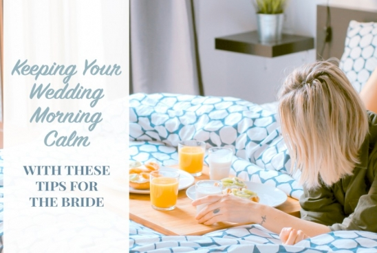 Keeping Your Wedding Morning Calm With These Tips for the Bride