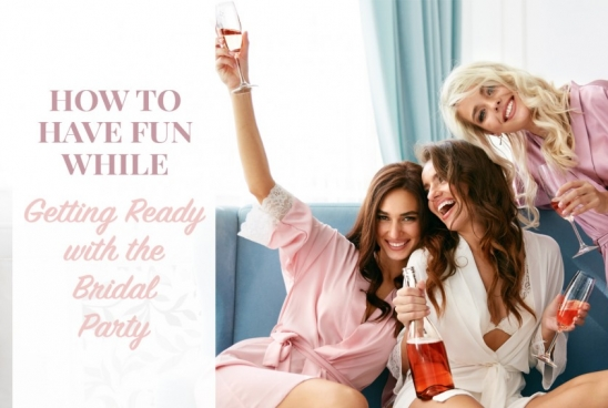 5 Ways to Have Fun While Getting Ready with the Bridal Party